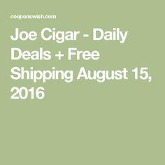 Joe Cigar - Daily Deals + Free Shipping August 15, 2016
