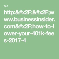 http://www.businessinsider.com/how-to-lower-your-401k-fees-2017-4