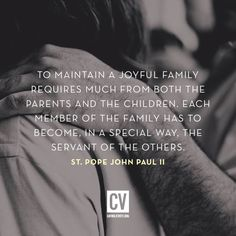 To maintain a joyful family requires much from both the parents and the children. -St. JP2