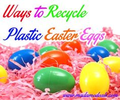 Ways to Recycle Plastic Easter Eggs http://madamedeals.com/recycle-plastic-easter-eggs/ #easter #inspireothers