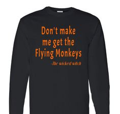 Don't make me get the Flying Monkeys long sleeve shirt.Halloween shirt.witch t-shirt.womens clothing.halloween shirt. by ECVinylSupply on Etsy