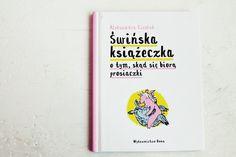 Maki w Giverny: Świńska książeczka o tym, skąd się biorą prosiaczki, Aleksandra Cieślak Maki, Books, Libros, Book, Book Illustrations, Libri