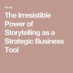 The Irresistible Power of Storytelling as a Strategic Business Tool