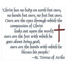 Christ has no body hands but ours | CafePress > Wall Art > Posters > St. Teresa of Avila Quote Poster