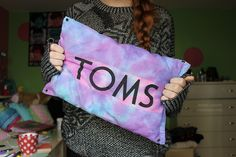 When you buy toms, put a pillow in the bag and it's a instant pillow case.