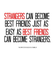 This is perfect for us ness! Oerfectly describes us but we aren't even strangers. I feel closer to you than I have to anyone in a long time babe!❤️❤️