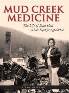 Mud Creek Medicine: The Life of Eula Hall and the Fight for Appalachia: Kiran Bhatraju:what an inspiring woman! Reading Lists, Book Lists, Appalachian People, Appalachian Mountains, Books To Read, My Books, Medicine Book, What To Read, Nonfiction Books