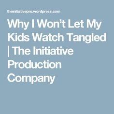 Why I Won't Let My Kids Watch Tangled | The Initiative Production Company