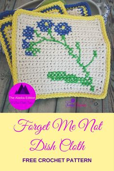 Free crochet pattern, forget me not dish cloth, part 1 of a four-part series inspired by Alaska.  This dish cloth uses single;e crochet and the cross stitch technique.