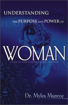 Shop for Understanding the Purpose and Power of Woman  by Myles Munroe  including information and reviews.  Find new and used Understanding the Purpose and Power of Woman on BetterWorldBooks.com.  Free shipping worldwide.
