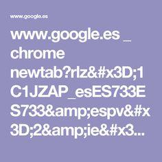 www.google.es _ chrome newtab?rlz=1C1JZAP_esES733ES733&espv=2&ie=UTF-8