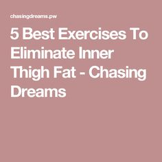 5 Best Exercises To Eliminate Inner Thigh Fat - Chasing Dreams