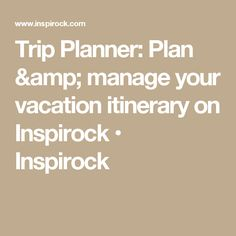 Trip Planner: Plan & manage your vacation itinerary on Inspirock • Inspirock
