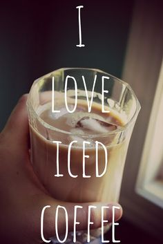 Truth be told, I love iced, hot, chocolate covered esspresso beans....and so on!