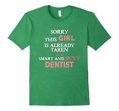Dentist T-shirt - Sorry this girl is already taken