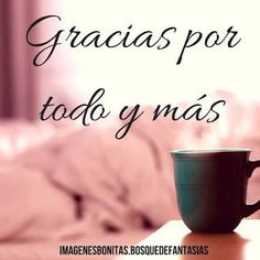 Gracias por todo y más Thank God, Morning Quotes, Wish, Tattoo Quotes, I Am Awesome, Thankful, Letters, Thoughts, Words