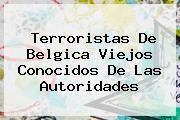 http://tecnoautos.com/wp-content/uploads/imagenes/tendencias/thumbs/terroristas-de-belgica-viejos-conocidos-de-las-autoridades.jpg Belgica. Terroristas de Belgica viejos conocidos de las autoridades, Enlaces, Imágenes, Videos y Tweets - http://tecnoautos.com/actualidad/belgica-terroristas-de-belgica-viejos-conocidos-de-las-autoridades/