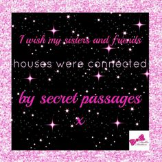 I Wish My Sisters & Friends Houses Were Connected By Secret Passages