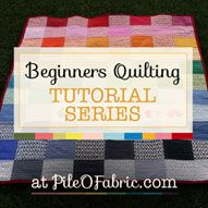 Beginner's Quilting Tutorial Series - Everything you need to know to create your first quilt from Tools, Cutting, Piecing, Applique, Binding,  Quilting, Tagging, Washing and Loving! at PileOFabric.com