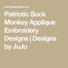 Patriotic Sock Monkey Applique Embroidery Designs | Designs by JuJu