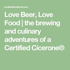 Love Beer, Love Food | the brewing and culinary adventures of a Certified Cicerone®