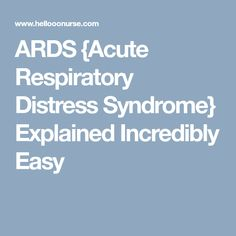 ARDS {Acute Respiratory Distress Syndrome} Explained Incredibly Easy