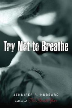 Try Not to Breathe by Jennifer Hubbard, Click to Start Reading eBook, A dark and provocative novel from the author of The Secret Year Ryan spends most of his time alone at