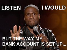I got the checking and the savings, but all the money is in my savings, I don't think it's gonna go through. Lol this was one of the funniest Kevin Hart quotes ever!! XD