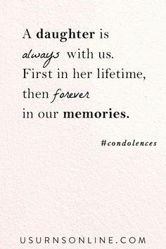 """Sympathy quotes for loss of daughter, """"A daughter is always with us. First in her lifetime, then forever in our memories."""" Sympathy Expressions for Daughter Loss Sympathy Quotes For Loss, Funeral Eulogy, Expressions Of Sympathy, Dealing With Grief, Grief Loss, Words Of Comfort, Memories Quotes, Losing Someone, Condolences"""