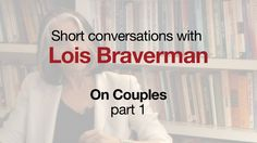 Understanding and deepening your relationship... Conversations with marital therapist, Lois Braverman, part 1-6 (+playlist)
