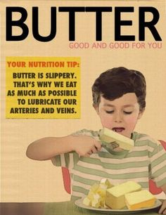 Butter; it's slippery !! and that's why we eat so much of it, platefuls of the stuff, And the good thing is...it will lubricate arteries and veins, what a bonus...