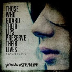 Those who guard their lips preserve their lives.