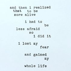 Be alive. Lose the fear.