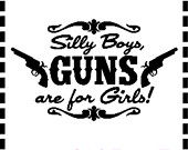 Silly Boys Guns Are For Girls 4.8 x 8 Car Window Decal Sticker