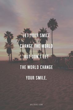 Your smile!