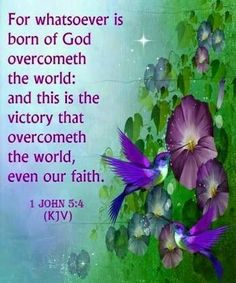 This is the victory that overcomes the world, even our faith. 1 John 5:4