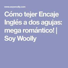 Cómo tejer Encaje Inglés a dos agujas: mega romántico! | Soy Woolly