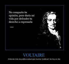 """""""No comparto tu opinión, pero daría mi vida por defender tu derecho a expresarla"""" Voltaire"""