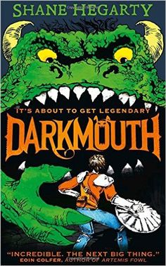 Say What?: Darkmouth #1: The Legend Begins by Shane Hegarty