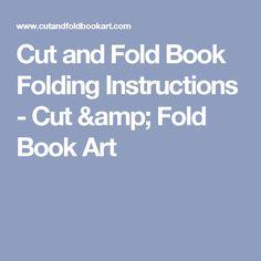 Cut and Fold Book Folding Instructions - Cut & Fold Book Art