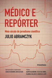 Obra 'Médico e Repórter' reúne reportagens e artigos de Julio Abramczyk produzidos para o jornal Folha de S. Paulo.