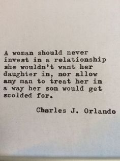 A woman should not invest in a relationship she wouldn't want her daughter in, nor allow any man to treat her in a way her son would get scolded for.