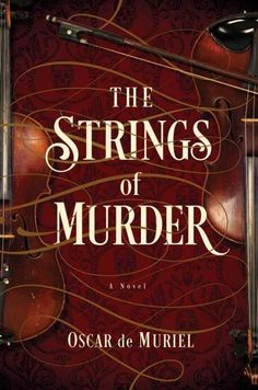 New must-read mysteries, including The Strings of Murder by Oscar de Muriel.