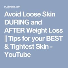 Avoid Loose Skin DURING and AFTER Weight Loss || Tips for your BEST & Tightest Skin - YouTube