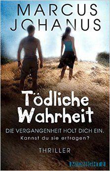 Tödliche Wahrheit: Die Vergangenheit holt dich ein. Kannst du sie ertragen? (Kelltin 2) eBook: Marcus Johanus: Amazon.de: Kindle-Shop