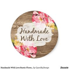 Handmade With Love Rustic Flower Product Packaging Classic Round Sticker - #handmade #crafting #rustic #boutique #farmhouse #shabbychic #painted #blossom #country