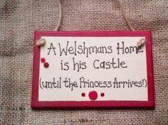 A Welshman's home is his Castle Until the Princess arrives  £7.20