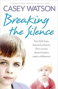 Breaking the Silence: Two little boys, lost and unloved. One foster carer determined to make a difference.: Casey Watson: 9780007479610: Amazon.com: Books