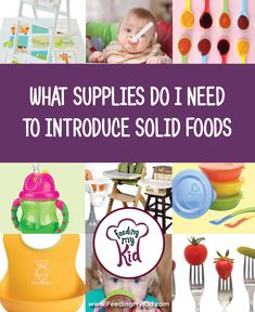 Top Supplies Needed to Introduce Solid Foods. Our recommendations for spoons, plates, small bowls, sippy cups, high chairs, etc. There are a million products out there. How do you know which ones to pick? Learn from my costly mistakes! Save money by buying the right products from the beginning.