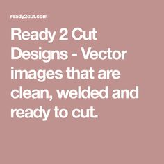 Ready 2 Cut Designs - Vector images that are clean, welded and ready to cut.